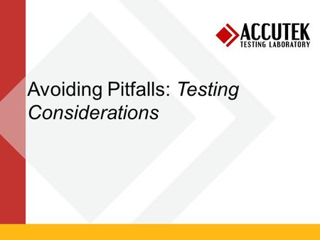 Avoiding Pitfalls: Testing Considerations. How Do I Test It? –Which tests? –Which specifications? ASTM, ISO, Custom Protocols –What size? –How many? –What.