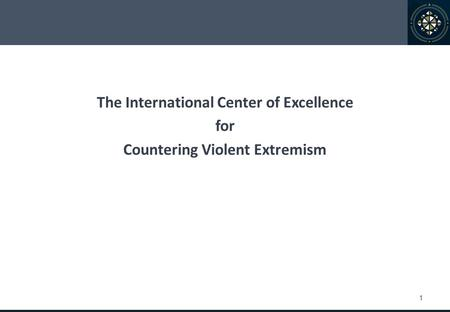 1 The International Center of Excellence for Countering Violent Extremism.