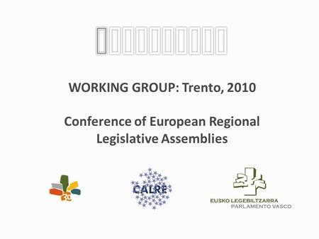 WORKING GROUP: Trento, 2010 Conference of European Regional Legislative Assemblies.