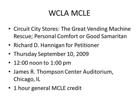 WCLA MCLE Circuit City Stores: The Great Vending Machine Rescue; Personal Comfort or Good Samaritan Richard D. Hannigan for Petitioner Thursday September.