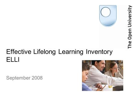 Effective Lifelong Learning Inventory ELLI September 2008.