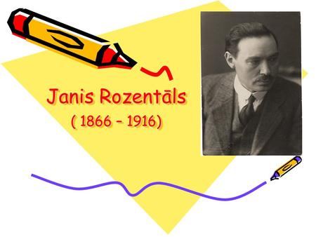 Janis Rozentāls ( 1866 – 1916). Janis Rozentals was born on March 18, 1866 nearby town of Saldus. It was the time of national revival in the history of.