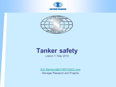 Tanker safety Lisbon 11 May 2010 Manager Research and Projects.