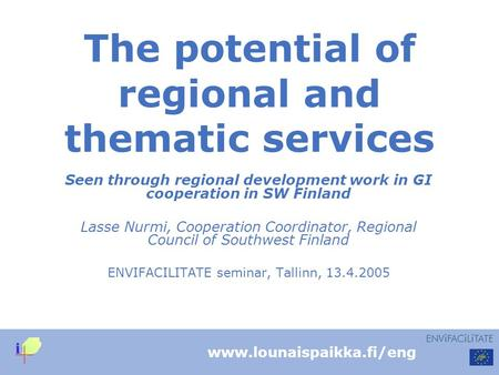 Www.lounaispaikka.fi/eng The potential of regional and thematic services Seen through regional development work in GI cooperation in SW Finland Lasse Nurmi,