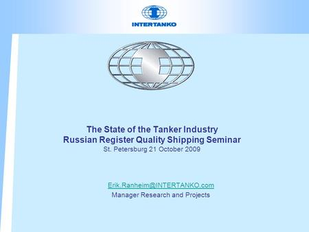 The State of the Tanker Industry Russian Register Quality Shipping Seminar St. Petersburg 21 October 2009 Manager Research.