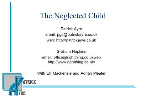The Neglected Child Patrick Ayre   web:  Graham Hopkins