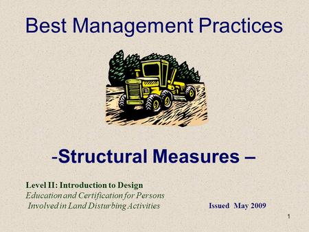 1 Best Management Practices -Structural Measures – Level II: Introduction to Design Education and Certification for Persons Involved in Land Disturbing.