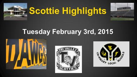 Scottie Highlights Tuesday February 3rd, 2015. NOT MANDATORY!!! Those in participating in a fall or winter sport should not participate unless you have.
