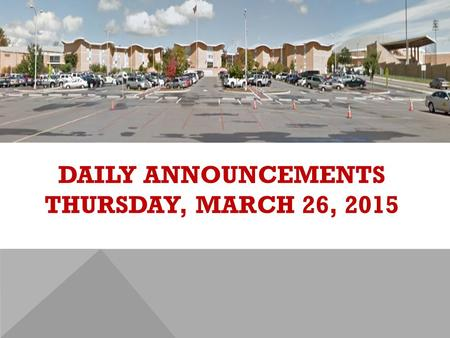 DAILY ANNOUNCEMENTS THURSDAY, MARCH 26, 2015. REGULAR DAILY CLASS SCHEDULE 7:45 – 9:15 BLOCK A7:30 – 8:20 SINGLETON 1 8:25 – 9:15 SINGLETON 2 9:22 - 10:52.