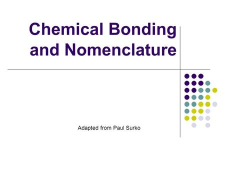 Chemical Bonding and Nomenclature Adapted from Paul Surko.