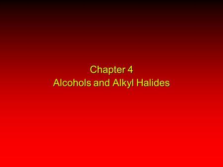 Chapter 4 Alcohols and Alkyl Halides. (1) alcohol + hydrogen halide ROH + HX  RX + H 2 O (2) alkane + halogen RH + X 2  RX + HX Both are substitution.