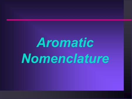 Aromatic Nomenclature. Monosubstituted Benzenes n Monosubstituted aromatics are named using -benzene as the parent name.
