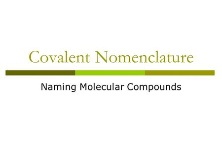 Covalent Nomenclature Naming Molecular Compounds.