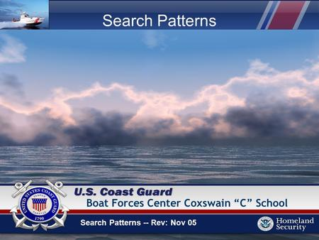 "Search Patterns Search Patterns -- Rev: Nov 05 Boat Forces Center Coxswain ""C"" School."