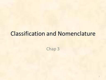 Classification and Nomenclature Chap 3 1. Classification Systems: Taxonomy 2.