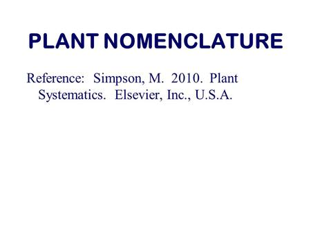 PLANT NOMENCLATURE Reference: Simpson, M. 2010. Plant Systematics. Elsevier, Inc., U.S.A.