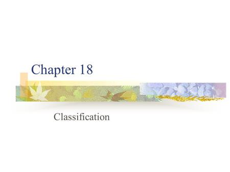 Chapter 18 Classification. Taxonomy - the science of classifying organisms and giving them a universally accepted name.