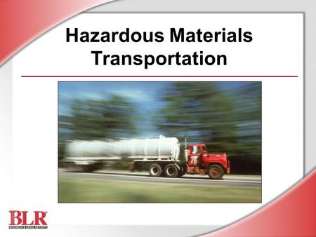 Hazardous Materials Transportation. © Business & Legal Reports, Inc. 0606 Who Is a HAZMAT Employee? Load, unload, or otherwise handle hazardous materials.
