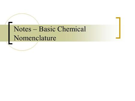 Notes – Basic Chemical Nomenclature. Chemical Formulas A chemical formula is a way of expressing information about the atoms that make up a particular.