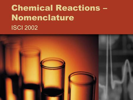 Chemical Reactions – Nomenclature ISCI 2002. 1. Binary Compounds – Naming –Ending: Replace with –ide – NaCl (sodium chloride) 2. Writing –Oxidation numbers.