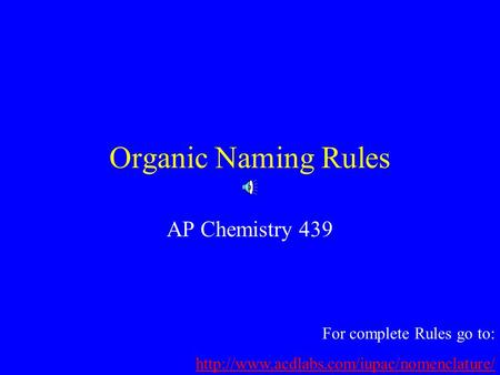Organic Naming Rules AP Chemistry 439 For complete Rules go to: