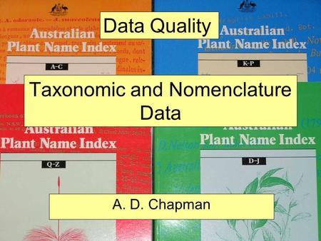 Arthur ChapmanData Quality Training SABIF June 2012 Taxonomic and Nomenclature Data A. D. Chapman Data Quality.