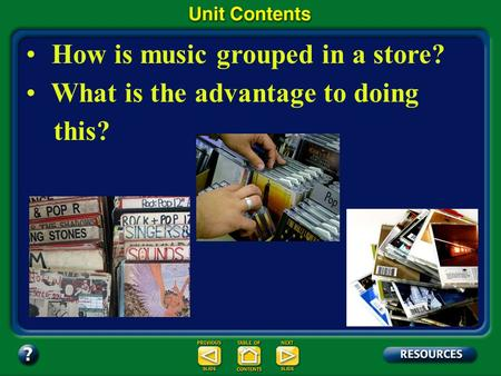 Unit Overview – pages 366-367 How is music grouped in a store? What is the advantage to doing this?