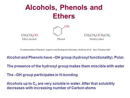 Alcohols, Phenols and Ethers Alcohol and Phenols have –OH group (hydroxyl functionality). Polar. The presence of the hydroxyl group makes them miscible.