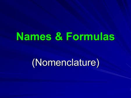 Names & Formulas (Nomenclature). Anatomy of a Chemical Formula Al 2 SO 4 Numbers at the bottom are called subscripts. They tell how many atoms of one.