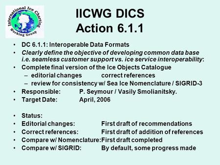 IICWG DICS Action 6.1.1 DC 6.1.1: Interoperable Data Formats Clearly define the objective of developing common data base i.e. seamless customer support.
