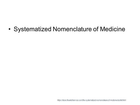 Systematized Nomenclature of Medicine https://store.theartofservice.com/the-systematized-nomenclature-of-medicine-toolkit.html.