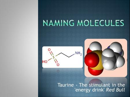 Taurine - The stimulant in the 'energy drink' Red Bull.