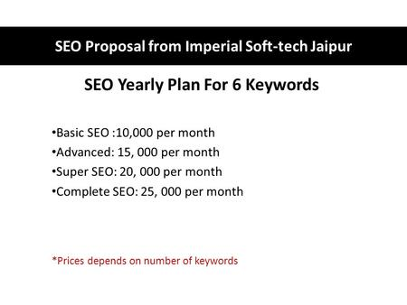 SEO Yearly Plan For 6 Keywords Basic SEO :10,000 per month Advanced: 15, 000 per month Super SEO: 20, 000 per month Complete SEO: 25, 000 per month *Prices.
