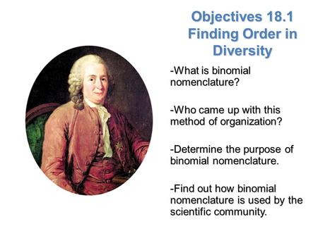 Lesson Overview Lesson Overview Finding Order in Diversity Objectives 18.1 Finding Order in Diversity -What is binomial nomenclature? -Who came up with.