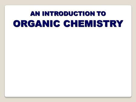 AN INTRODUCTION TO ORGANIC CHEMISTRY. ORGANIC CHEMISTRY Organic chemistry is the study of carbon compounds. It is such a complex branch of chemistry because...