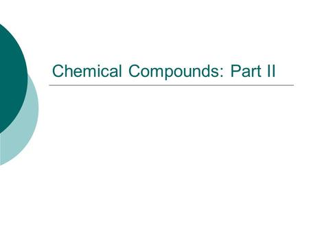 Chemical Compounds: Part II. Naming Binary Molecular Compounds  Molecular compounds are composed of individual covalently bonded units or molecules 