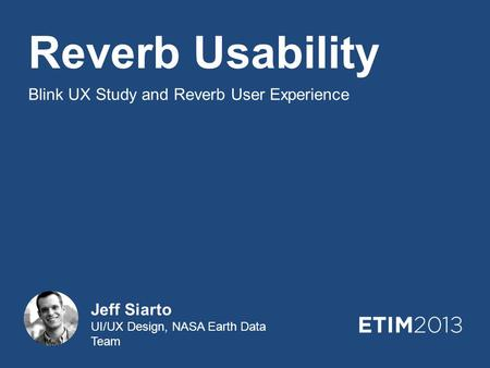 Reverb Usability Blink UX Study and Reverb User Experience Jeff Siarto UI/UX Design, NASA Earth Data Team.