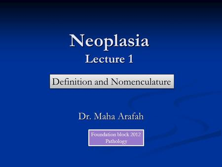 Neoplasia Lecture 1 Definition and Nomenculature Dr. Maha Arafah