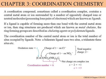 CHAPTER 3: COORDINATION CHEMISTRY CHEM210/Chapter 3/2014/01 A coordination compound, sometimes called a coordination complex, contains a central metal.