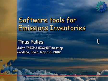Software tools for Emissions Inventories Tinus Pulles t Joint TFEIP & EIONET meeting Cordoba, Spain, May 6-8, 2002 Tinus Pulles t Joint TFEIP & EIONET.