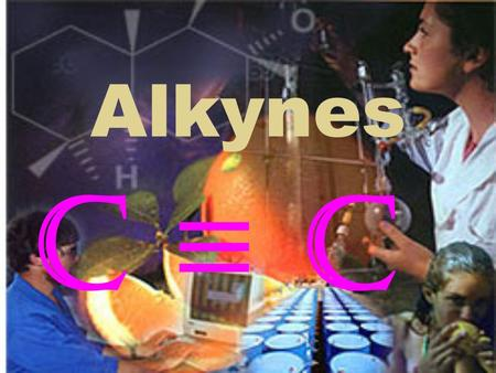 Alkynes C ≡ C. Alkynes are…….. Aliphatic hydrocarbons with one triple bond between carbons unsaturated hydrocarbons and are generally very reactive. Typical.