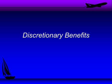 Discretionary Benefits. u Protection Programs –In general provide: Family benefits, promote health, guard against income loss –Pension Plans, Income protection,