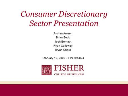 Consumer Discretionary Sector Presentation Arshan Ameen Brian Beck Josh Bernath Ryan Calloway Bryan Chard February 10, 2009 – FIN 724/824.