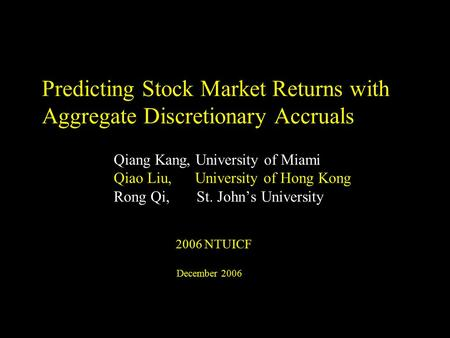 CFS021002HK-ZWE391-ql Predicting Stock Market Returns with Aggregate Discretionary Accruals Qiang Kang, University of Miami Qiao Liu, University of Hong.