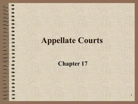 1 Appellate Courts Chapter 17. 2 Appellate Courts Appellate courts decide far fewer cases than the trial courts. Appellate courts subject the trial court's.