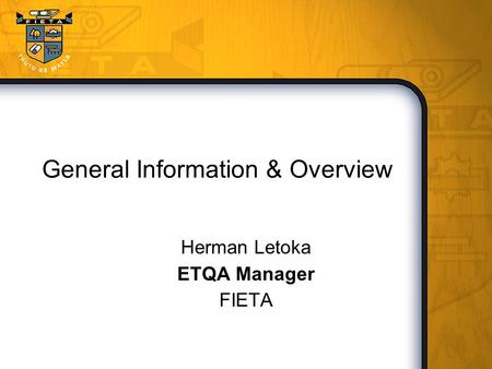 General Information & Overview Herman Letoka ETQA Manager FIETA.