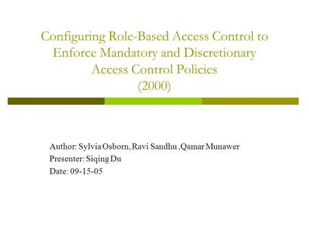 Configuring Role-Based Access Control to Enforce Mandatory and Discretionary Access Control Policies (2000) Author: Sylvia Osborn, Ravi Sandhu,Qamar Munawer.