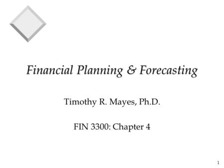 1 Financial Planning & Forecasting Timothy R. Mayes, Ph.D. FIN 3300: Chapter 4.