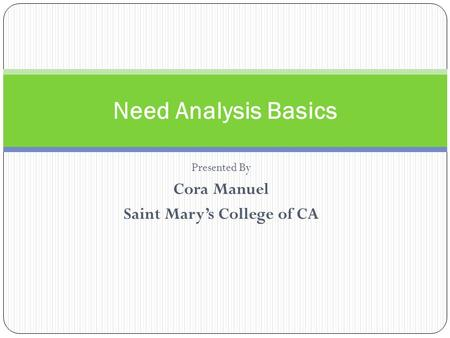 Presented By Cora Manuel Saint Mary's College of CA Need Analysis Basics.