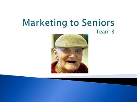 Marketing to Seniors Team 3.